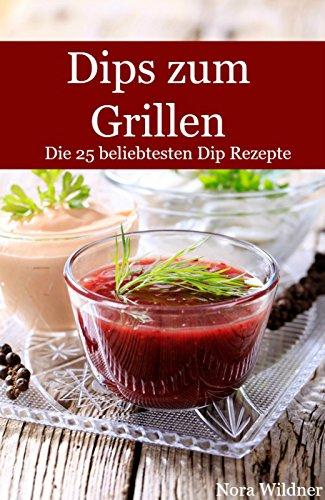 Amazon Com Dips Zum Grillen Die 25 Beliebtesten Dip Rezepte Die