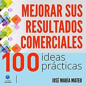 100 ideas prácticas para mejorar sus resultados comerciales [100 Practical Ideas to Improve Your Business Results] Audiobook