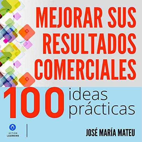 100 ideas prácticas para mejorar sus resultados comerciales [100 Practical Ideas to Improve Your Business Results] by ASB Audiolibros en español