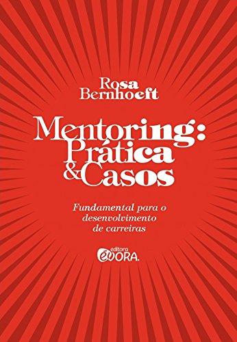 Mentoring. Prática e Casos. Fundamental Para o Desenvolvimento de Carreiras