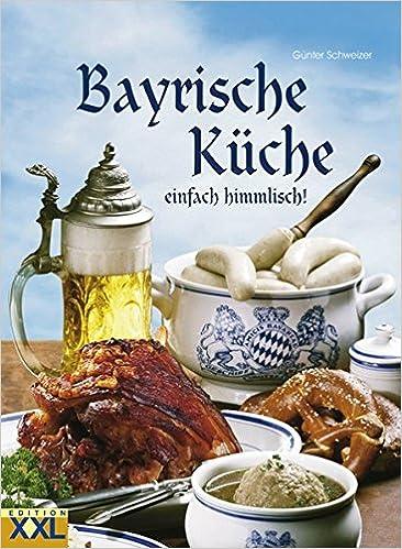 Superbe Bayrische Küche: Einfach Himmlisch!: Amazon.de: Günter Schweizer: Bücher