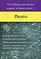 Everything You Always Wanted to Know About Physics