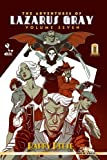 7: The Adventures of Lazarus Gray Volume Seven