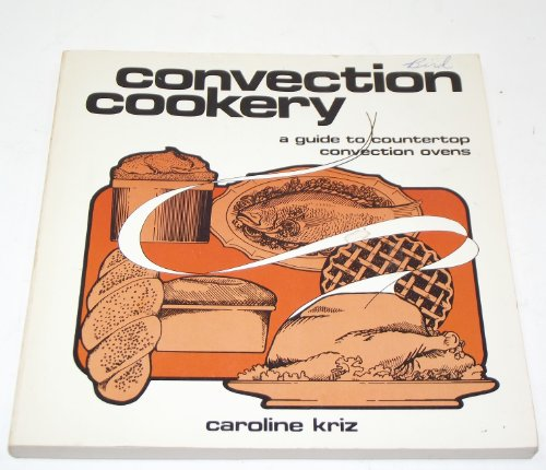 Convection Cookery: A Guide to Using the New Countertop (Caroline Counter)
