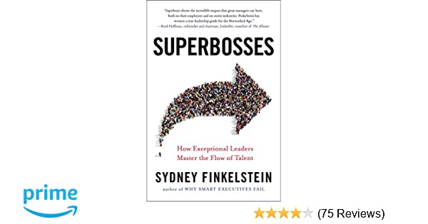 Superbosses How Exceptional Leaders Master The Flow Of Talent