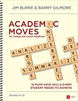 Academic Moves for College and Career Readiness, Grades 6-12: 15 Must-Have Skills Every Student Needs to Achieve Front Cover