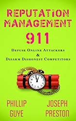 Reputation Management 911: Defuse Online Attackers & Disarm Dishonest Competitors