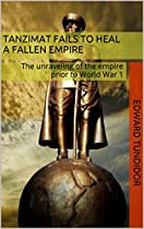 TANZIMAT FAILS TO HEAL A FALLEN EMPIRE: THE UNRAVELING OF THE OTTOMAN EMPIRE THAT LEAD TO THE ARMENIAN GENOCIDE OF WORLD WAR 1