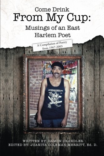 Come Drink From My Cup: Musings of an East Harlem Poet: A Compilation of Poetry from 1967-2003