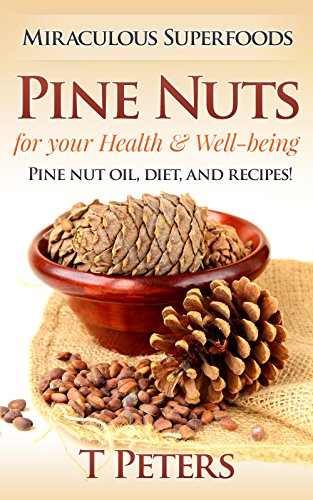 Superfoods: Nuts! Pine Nuts for your Health & Well-being, Lose Weight, Detox, Increase Energy & Feel Great With These High Protein Nuts (Superfoods, Nut ... Peanut Butter, Pine Nuts, Almonds, Nuts) ()