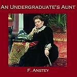 An Undergraduate's Aunt   F. Anstey