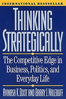 Thinking Strategically: The Competitive Edge in Business, Politics, and Everyday Life (Norton Paperback) by [Dixit, Avinash K., Barry J. Nalebuff]