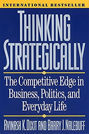 Thinking Strategically: The Competitive Edge in Business, Politics, and Everyday Life: Competitive Edge in Business, Politics and Everyday Life (Norton Paperback) (English Edition) eBook: Dixit, Avinash K., Barry J. Nalebuff: Amazon.es: Tienda