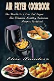 Air Fryer Cookbook: The World%92s No. 1 Low Fat Fryer, The Ultimate Healthy Delicious Recipes Cookbook