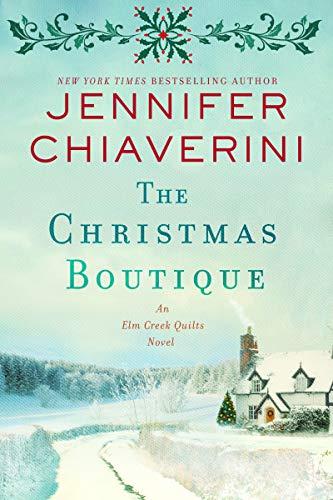 The Christmas Boutique: An Elm Creek Quilts Novel (2elm Creek Quilts Book 22) by [Chiaverini, Jennifer]
