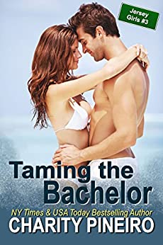 Taming the Bachelor (Jersey Girls Contemporary Romance Series Book 3) by [Pineiro, Charity]