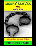 Money Slaves and Cool Aid, Charles Jessup, 146641247X