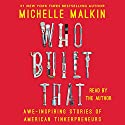 Who Built That: Awe-Inspiring Stories of American Tinkerpreneurs Audiobook by Michelle Malkin Narrated by Michelle Malkin