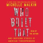 Who Built That: Awe-Inspiring Stories of American Tinkerpreneurs | Michelle Malkin