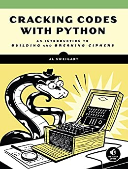 Cracking Codes with Python: An Introduction to Building and Breaking Ciphers by [Sweigart, Al]