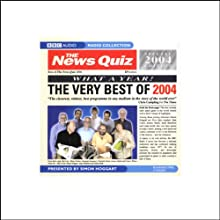 The News Quiz: The Very Best of 2004 Radio/TV Program by  BBC Worldwide Narrated by Simon Hoggart