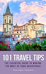 101 Travel Tips: The Essential Guide to Making the Most of Your Adventures
