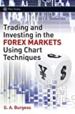 Trading and Investing in the Forex Markets Using Chart Techniques by Gareth Burgess (2009-08-17)