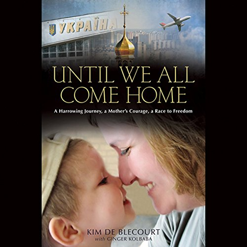 Until We All Come Home: A Harrowing Journey, a Mother's Courage, a Race to Freedom Audiobook [Free Download by Trial] thumbnail