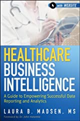 Healthcare Business Intelligence: A Guide to Empowering Successful Data Reporting and Analytics Digital