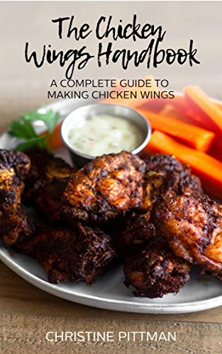 The Chicken Wings Handbook: A Complete Guide to Making Chicken Wings by Christine Pittman