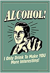 I Drink Alcohol To Make You More Interesting Funny Retro Poster 13 x 19in