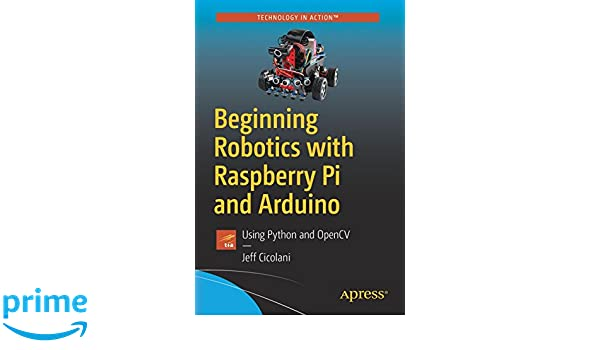 Beginning Robotics with Raspberry Pi and Arduino: Using Python and OpenCV: Amazon.es: Jeff Cicolani: Libros en idiomas extranjeros