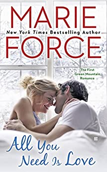All You Need Is Love: Green Mountain Book One (A Green Mountain Romance 1) by [Force, Marie]