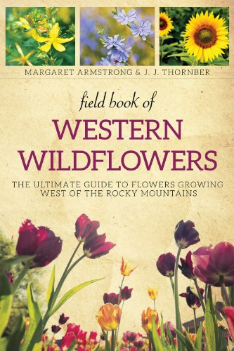 Field Book of Western Wild Flowers: The Ultimate Guide to Flowers Growing West of the Rocky Mountains - Growing Wildflower