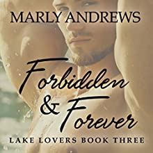 Forbidden & Forever: Lake Lovers, Volume 3 Audiobook by Marly Andrews Narrated by Sara Meserve