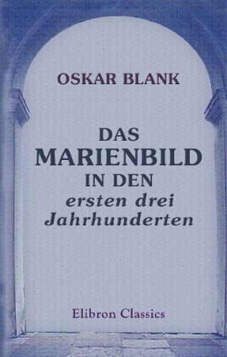 Read Online Das Marienbild in den ersten drei Jahrhunderten: Eine Studie des kirchenhistorischen Seminars zu Würzburg (German Edition) pdf