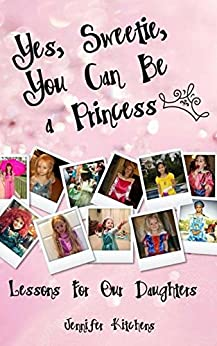 Yes, Sweetie, You Can Be a Princess by [Kitchens, Jennifer]