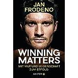 Winning matters: Mit Mut und Leidenschaft zum Erfolg (German Edition)