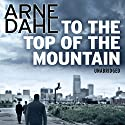To the Top of the Mountain Hörbuch von Arne Dahl Gesprochen von: David Thorpe