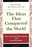 The Ideas That Conquered the World, Michael Mandelbaum, 1586481347
