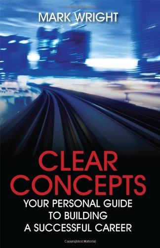 Clear Concepts: Your Personal Guide to Building a Successful Career pdf