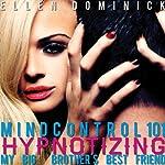 Mind Control 101: Hypnotizing My Big Brother's Best Friend | Ellen Dominick