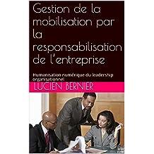 Gestion de la mobilisation par la responsabilisation de l'entreprise : Humanisation numérique du leadership organisationnel (French Edition)