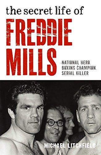 The Secret Life Of Freddie Mills: National Hero. Boxing Champion. Serial Killer