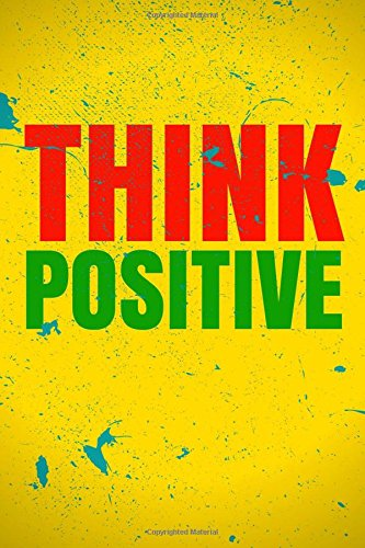 Download Think Positive: 110 Pages - Colorful, Unique, Motivational Notebook, Journal, Diary (Blank, 6 x 9) (Positive Notebooks) (Volume 22) pdf epub