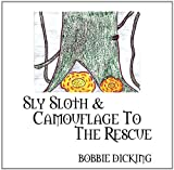 Sly Sloth and Camouflage to the Rescue, Bobbie Dicking, 0615424058