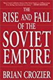 The Rise and Fall of the Soviet Empire, Brian Crozier, 0761525556