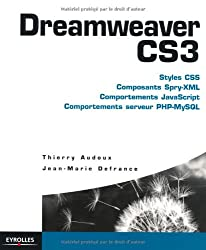 Dreamweaver CS3 : Styles CSS, Composants Spry-XLM, Comportements JavaScript, Comportements serveur PHP-MySQL