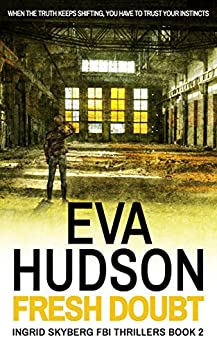 Fresh Doubt: A psychological thriller with a strong female investigator (Ingrid Skyberg FBI Thrillers Book 2) by [Hudson, Eva]