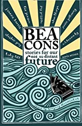 Beacons: Stories From Our Not So Distant Future